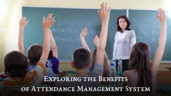 Exploring the Benefits of Attendance Management System