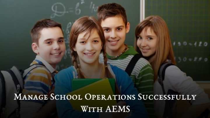 Why AEMS is essential to manage school operations successfully?